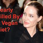 Did A Vegan Diet Nearly Kill Angelina Jolie?