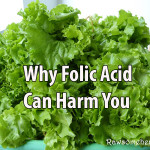 How Folic Acid Can Harm You And Your Baby