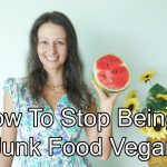 How To Stop Being A Junk Food Vegan And How To Get Back On Track