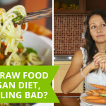 Eating Raw Food Diet Or Plant Based Diet, But Still Feeling Bad?