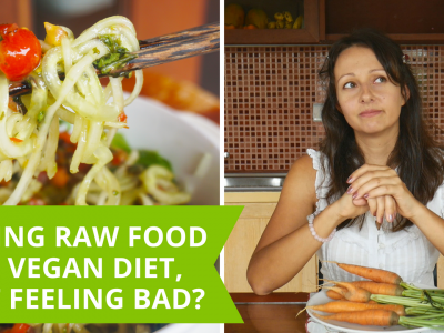 Eating Raw Food Diet Or Plant Based Diet, But Still Feeling Bad
